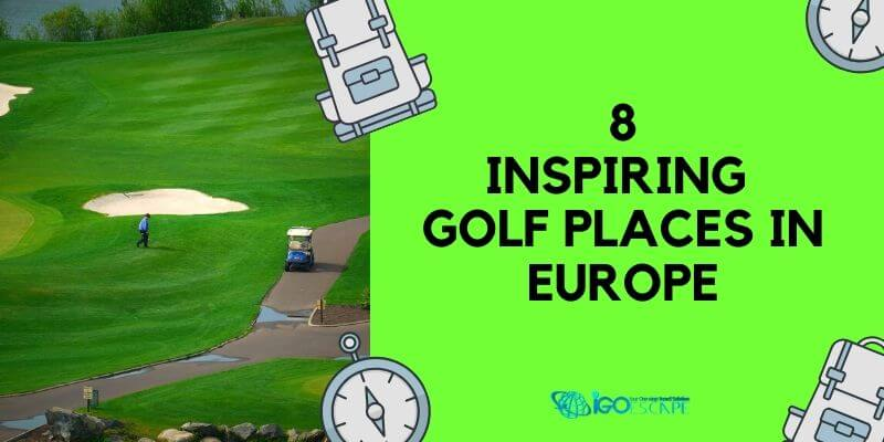 Best Golf Places in Europe