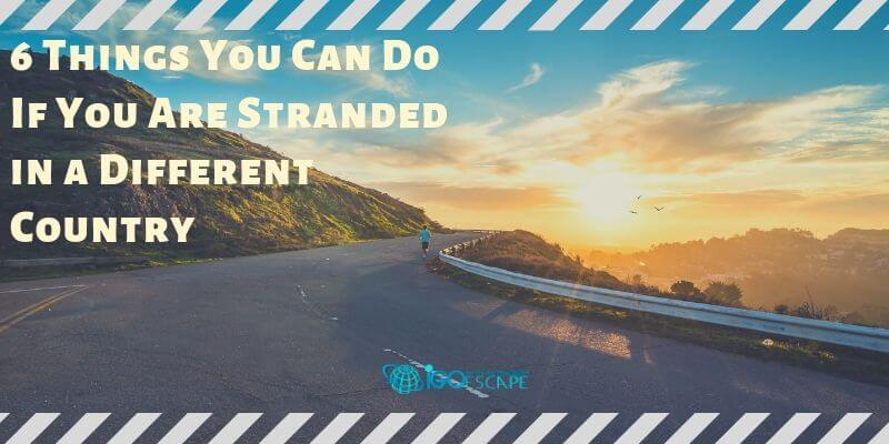 What You Can Do If You Are Stranded in a Different Country